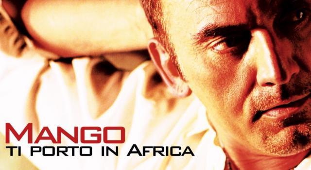 """""""Ti porto in Africa"""" di Mango compie 15 anni: tre ragioni per riascoltarlo"""