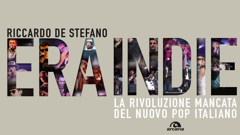 """Libri. È uscito """"Era Indie"""" di Riccardo De Stefano, il racconto del nuovo pop italiano"""