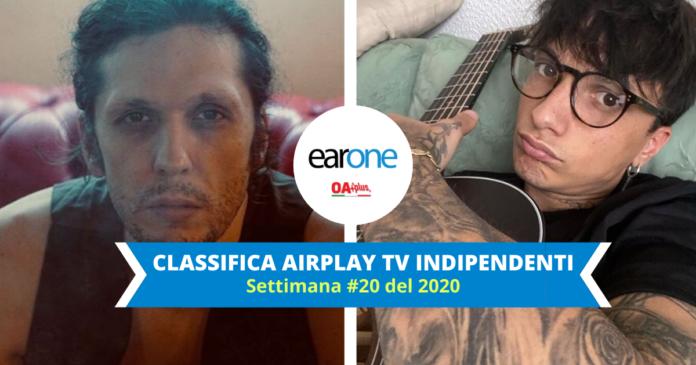 AIRPLAY TV INDIPENDENTI TOP 10 SETTIMANA #20 2020 EARONE - ermal meta ultimo