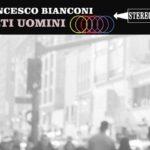 """""""Certi uomini"""": la poesia animalesca di Francesco Bianconi"""